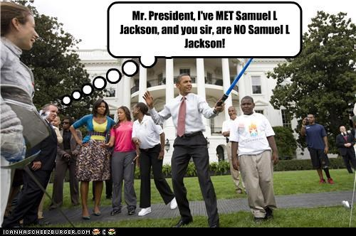 Mr. President, I've MET Samuel L Jackson, and you sir, are NO Samuel L Jackson!