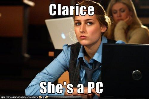 Clarice  She's a PC