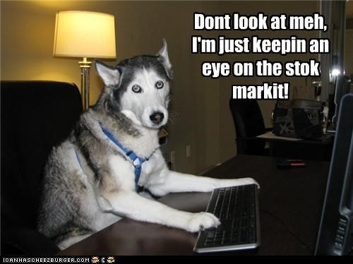 Dont look at meh, I'm just keepin an eye on the stok markit!