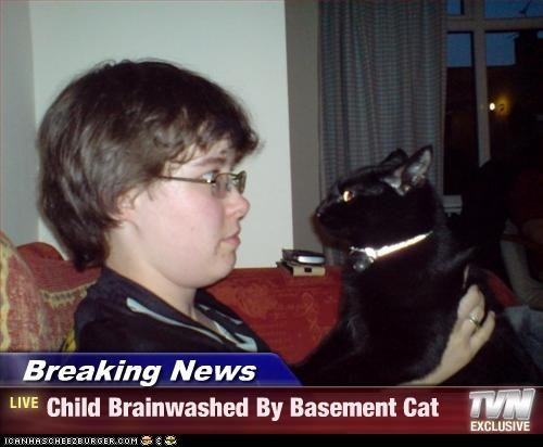 Breaking News - Child Brainwashed By Basement Cat