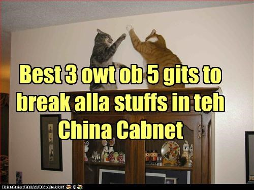 Best 3 owt ob 5 gits to break alla stuffs in teh China Cabnet