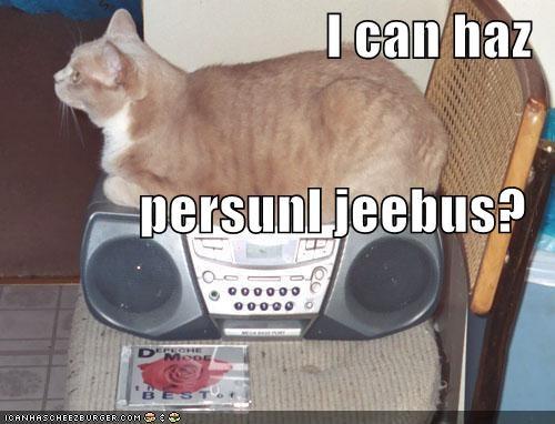 I can haz persunl jeebus?