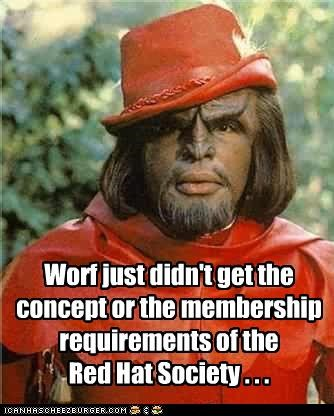 Worf just didn't get the concept or the membership requirements of the  Red Hat Society . . .