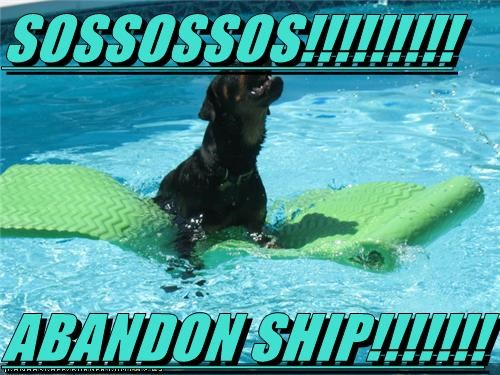SOSSOSSOS!!!!!!!!!  ABANDON SHIP!!!!!!!