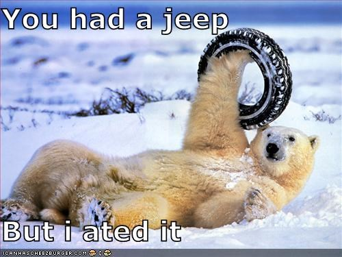 You had a jeep  But i ated it