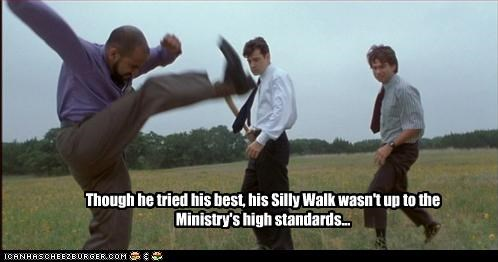 Though he tried his best, his Silly Walk wasn't up to the Ministry's high standards...