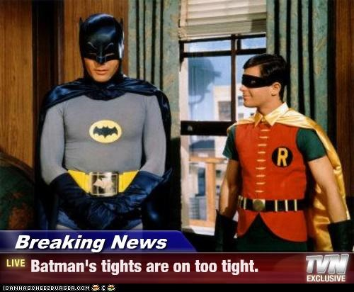 Breaking News - Batman's tights are on too tight.
