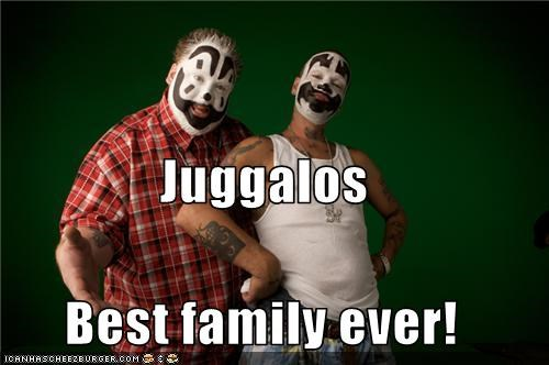 Juggalos Best family ever!