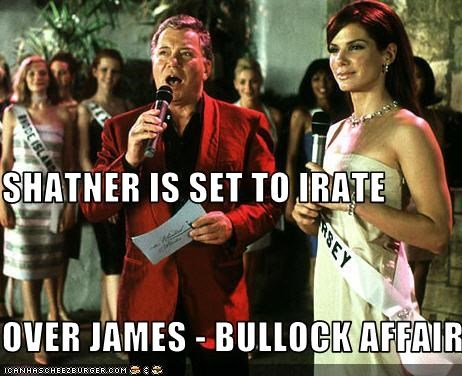 SHATNER IS SET TO IRATE OVER JAMES - BULLOCK AFFAIR