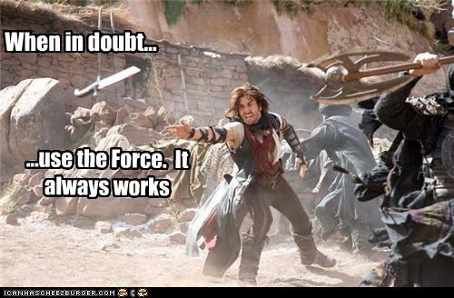 ...use the Force.  It  always works