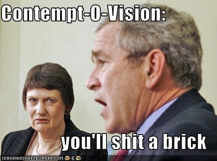 Contempt-O-Vision:  you'll shit a brick