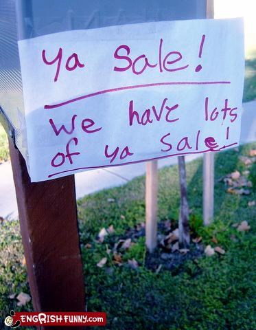 Yard sale, lots of it.