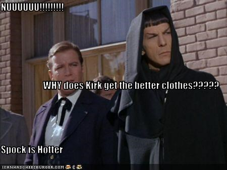 NUUUUUU!!!!!!!!! WHY does Kirk get the better clothes????? Spock is Hotter