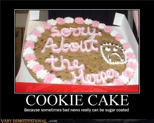 bad news,cookie cake,dessert,Hall of Fame,herpes,hilarious,nom nom nom,sorry,STDs