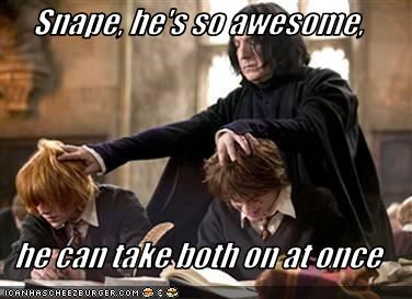 Snape, he's so awesome,  he can take both on at once
