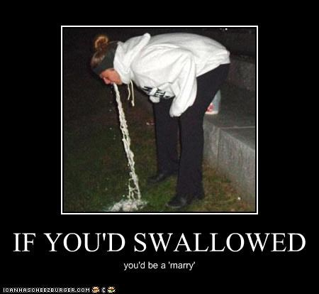 IF YOU'D SWALLOWED