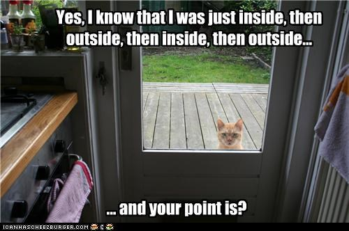 Yes, I know that I was just inside, then outside, then inside, then outside...
