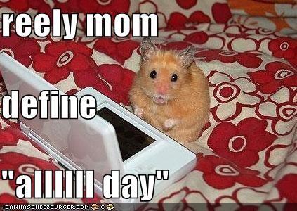 "reely mom define ""allllll day"""