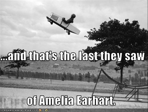 ...and that's the last they saw  of Amelia Earhart.