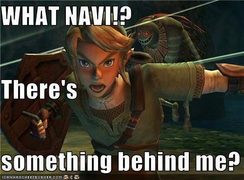 WHAT NAVI!? There's something behind me?