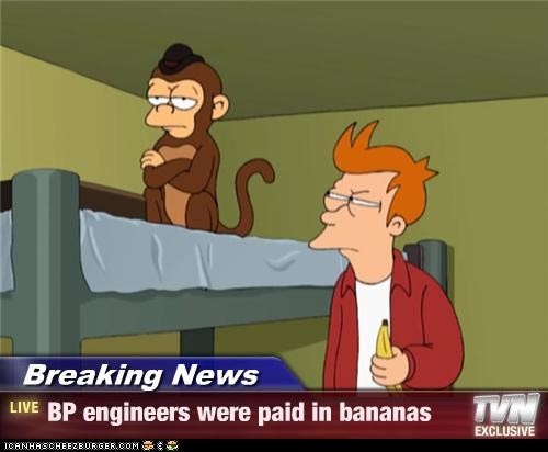 Breaking News - BP engineers were paid in bananas