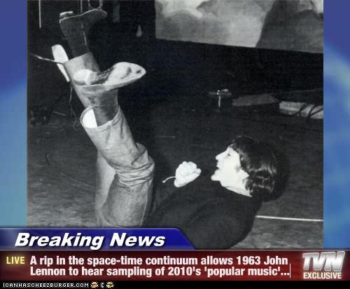 Breaking News - A rip in the space-time continuum allows 1963 John Lennon to hear sampling of 2010's 'popular music'...