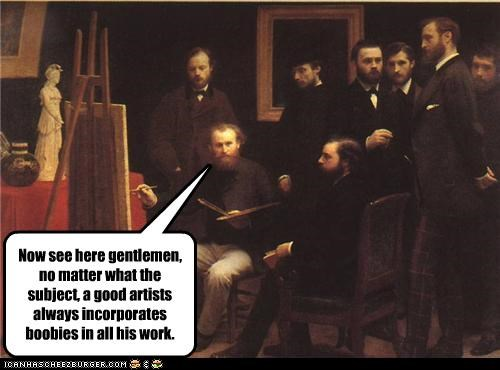 Now see here gentlemen, no matter what the subject, a good artists always incorporates boobies in all his work.