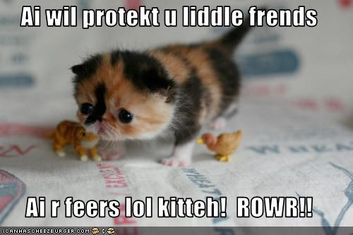 Ai wil protekt u liddle frends  Ai r feers lol kitteh!  ROWR!!