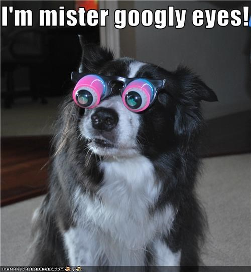 I'm mister googly eyes!