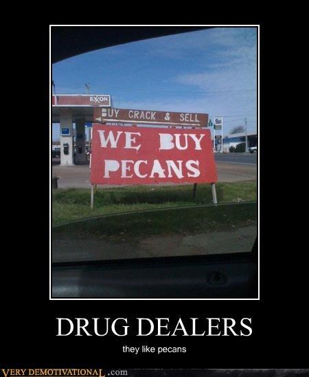 capitalism,crack,drugs,exxon,idiots,nuts,pecans,shops