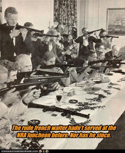 The rude french waiter hadn't served at the NRA luncheon before. Nor has he since.