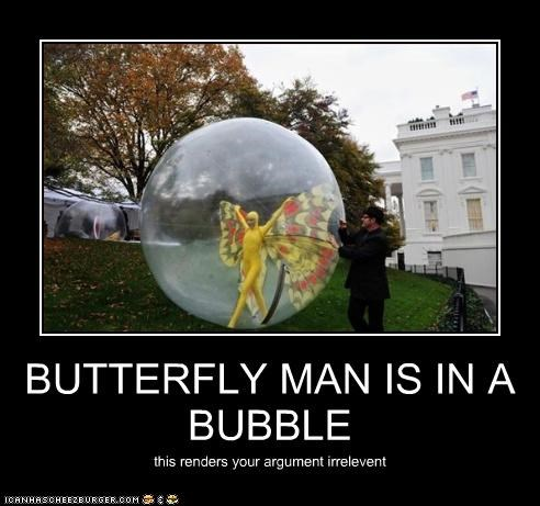 BUTTERFLY MAN IS IN A BUBBLE