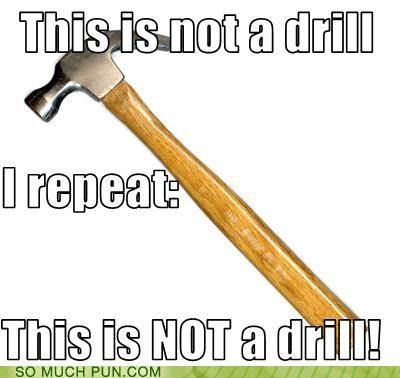 drill,hammer,puns,tell me what it is,tools