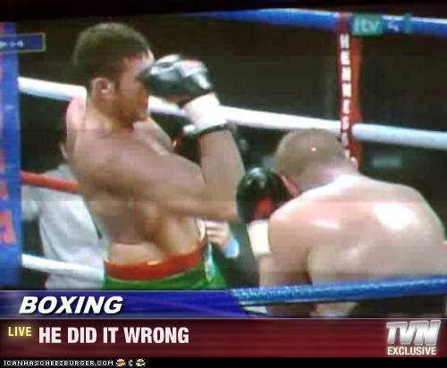 BOXING - HE DID IT WRONG