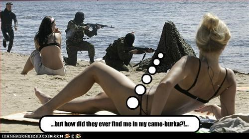 ...but how did they ever find me in my camo-burka?!...
