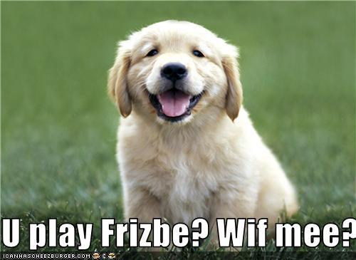 U play Frizbe? Wif mee?