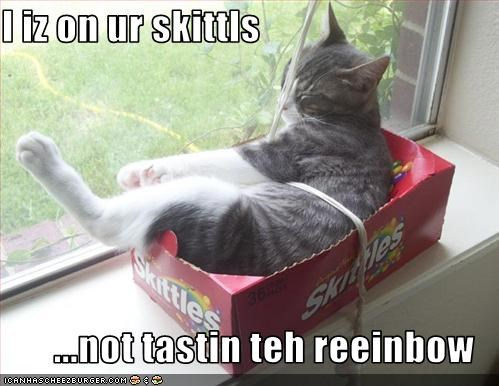 I iz on ur skittls  ...not tastin teh reeinbow