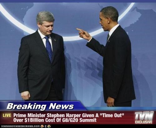 "Breaking News - Prime Minister Stephen Harper Given A ""Time Out"" Over $1Billion Cost Of G8/G20 Summit"