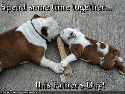 Spend some time together...           this Father's Day!