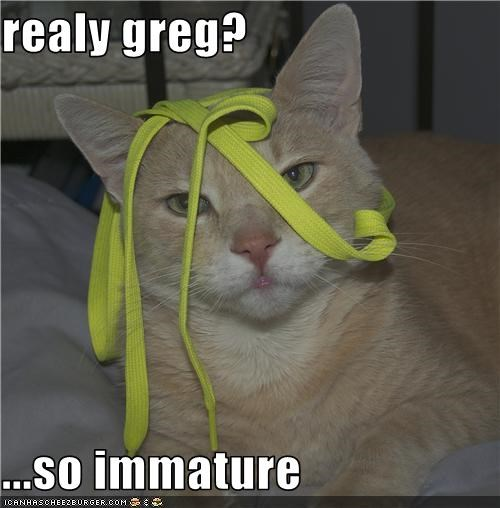 realy greg?  ...so immature