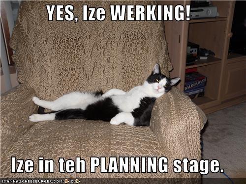 YES, Ize WERKING!   Ize in teh PLANNING stage.