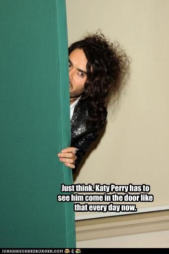 Just think. Katy Perry has to see him come in the door like that every day now.