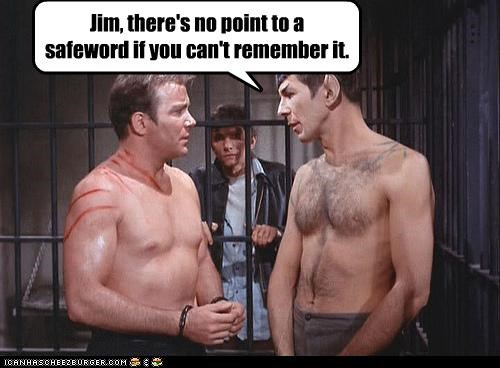 Jim, there's no point to a  safeword if you can't remember it.