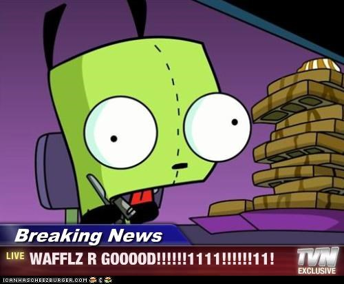 Breaking News - WAFFLZ R GOOOOD!!!!!!1111!!!!!!11!