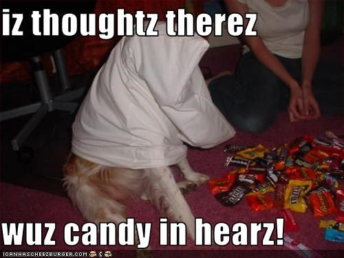 iz thoughtz therez  wuz candy in hearz!