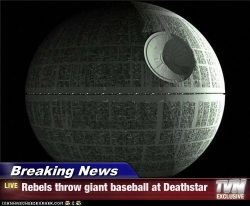 Breaking News - Rebels throw giant baseball at Deathstar