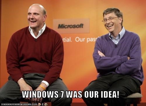 WINDOWS 7 WAS OUR IDEA!