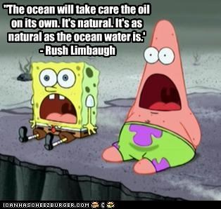 """The ocean will take care the oil on its own. It's natural. It's as natural as the ocean water is.'  - Rush Limbaugh"