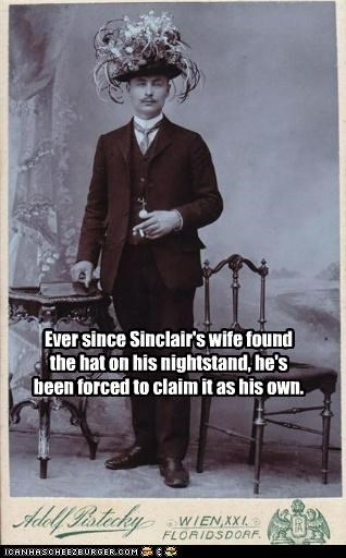 Ever since Sinclair's wife found the hat on his nightstand, he's been forced to claim it as his own.