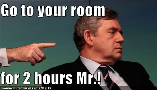 Go to your room  for 2 hours Mr.!